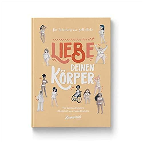 Liebe Deinen Körper: Die Anleitung zur Selbstliebe. Kindersachbuch: Selbstfürsorge lernen & das Selbstwertgefühl stärken. Ratgeber für Kinder ab 8 Jahren über Schönheitsideale & Diversitä