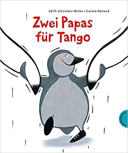 Zwei Papas für Tango: Bilderbuch für und über Regenbogenfamilien