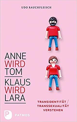Anne wird Tom – Klaus wird Lara – Transidentität / Transsexualität verstehen