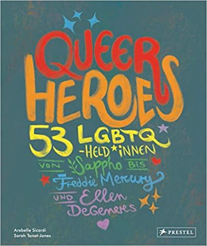 Queer Heroes (dt.): 53 LGBTQ-Held*innen von Sappho bis Freddie Mercury und Ellen DeGeneres