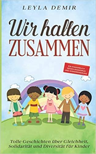 WIR HALTEN ZUSAMMEN: Tolle Geschichten über Gleichheit, Solidarität und Diversität für Kinder – ein Kinderbuch gegen Rassismus und Diskriminierung