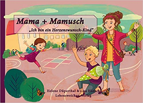 Mama + Mamusch: Ich bin ein Herzenswunschkind
